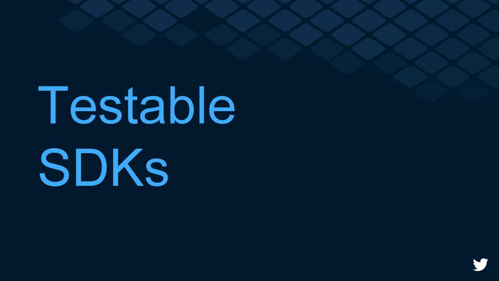 Testable SDKs
