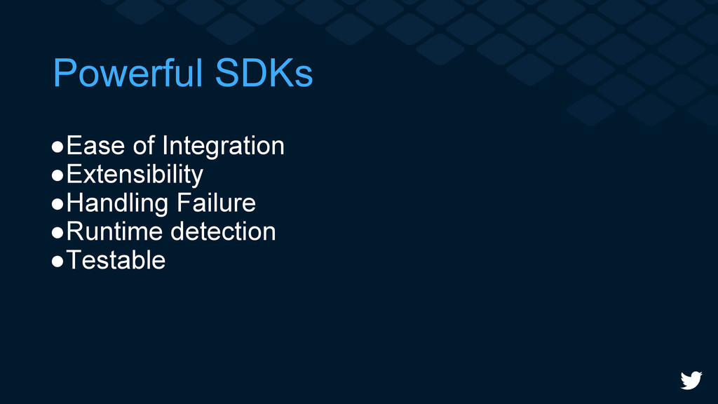 Powerful SDKs ●Ease of Integration ●Extensibili...