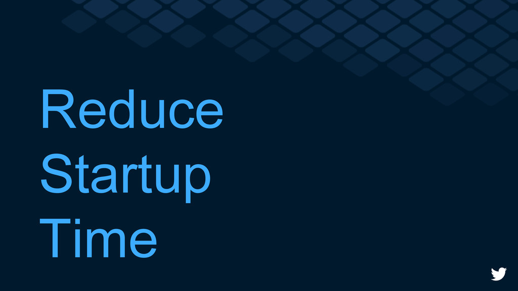 Reduce Startup Time