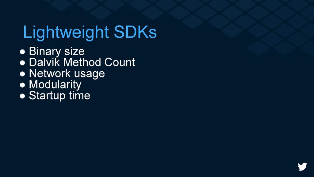 Lightweight SDKs ● Binary size ● Dalvik Method ...