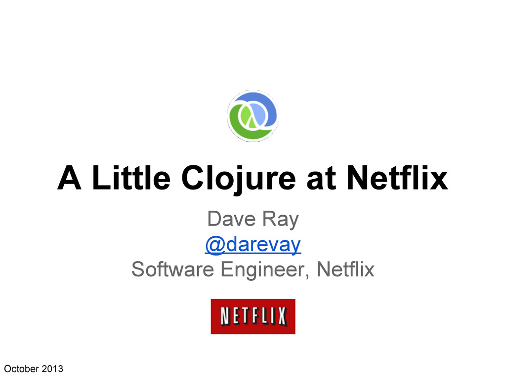 A Little Clojure at Netflix Dave Ray @darevay S...