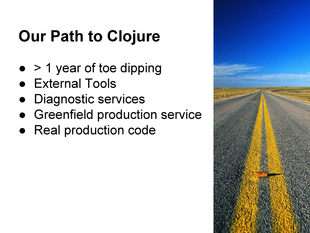 Our Path to Clojure ● > 1 year of toe dipping ●...