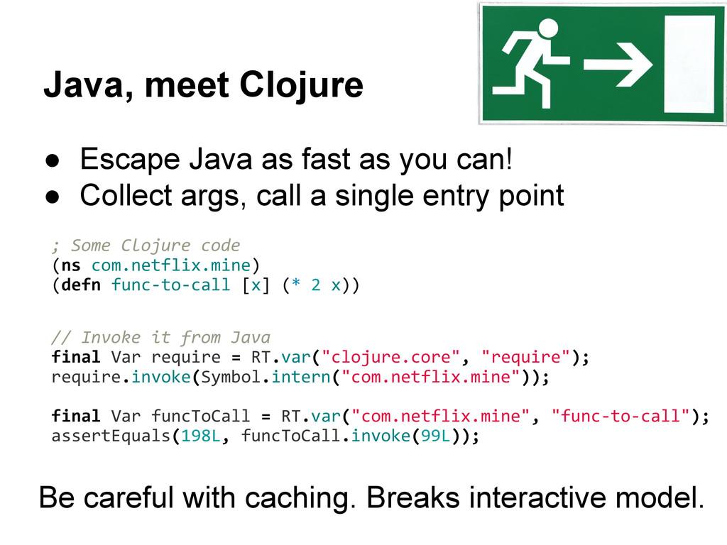 Java, meet Clojure ● Escape Java as fast as you...