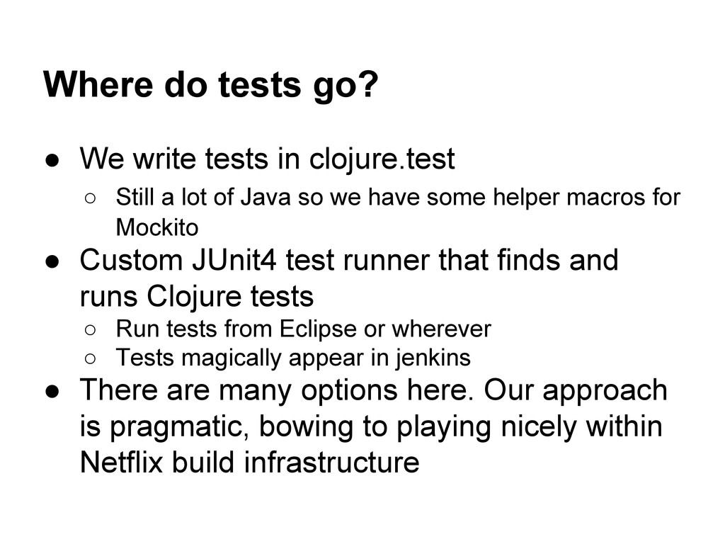 Where do tests go? ● We write tests in clojure....