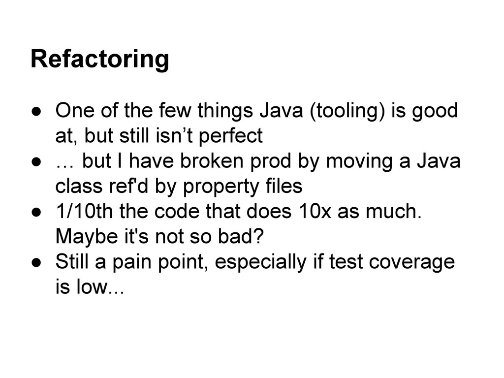 Refactoring ● One of the few things Java (tooli...
