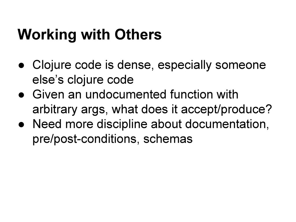 Working with Others ● Clojure code is dense, es...