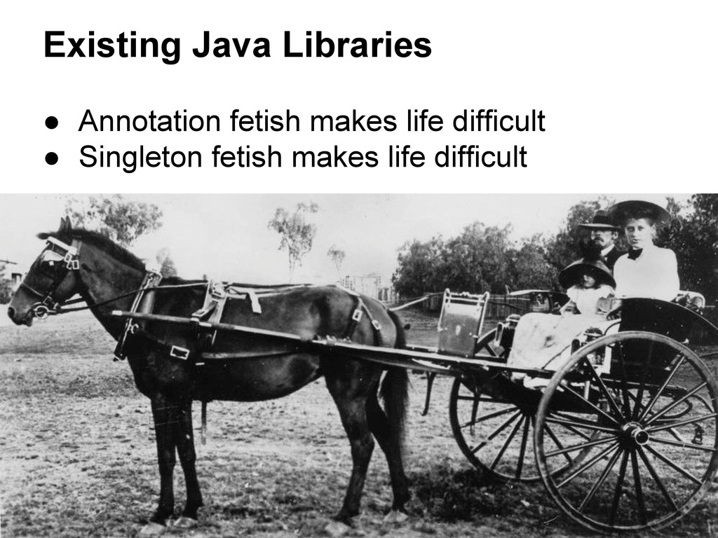 Existing Java Libraries ● Annotation fetish mak...