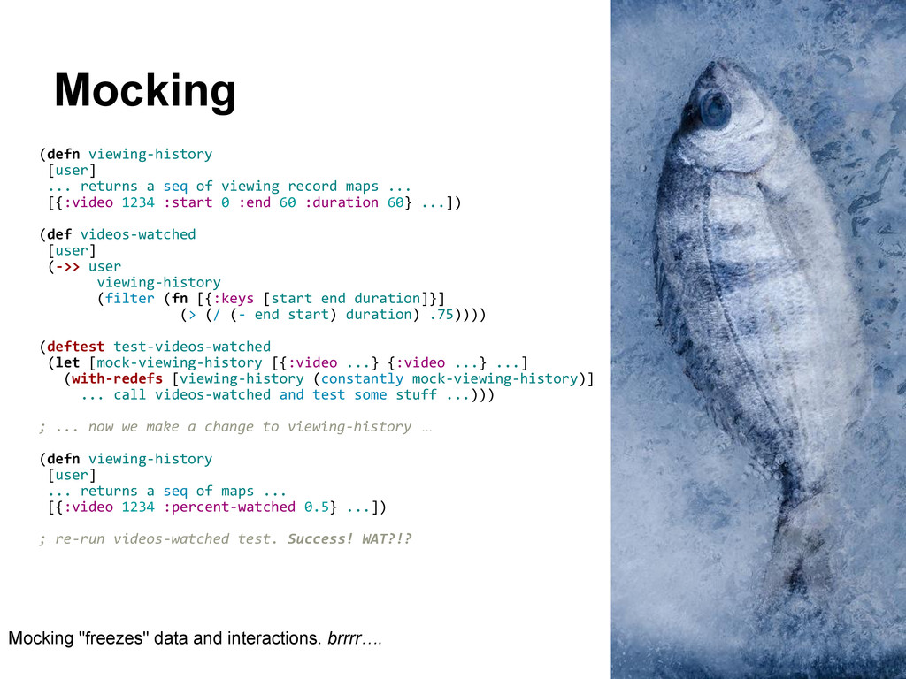 Mocking (defn viewing-history [user] ... return...