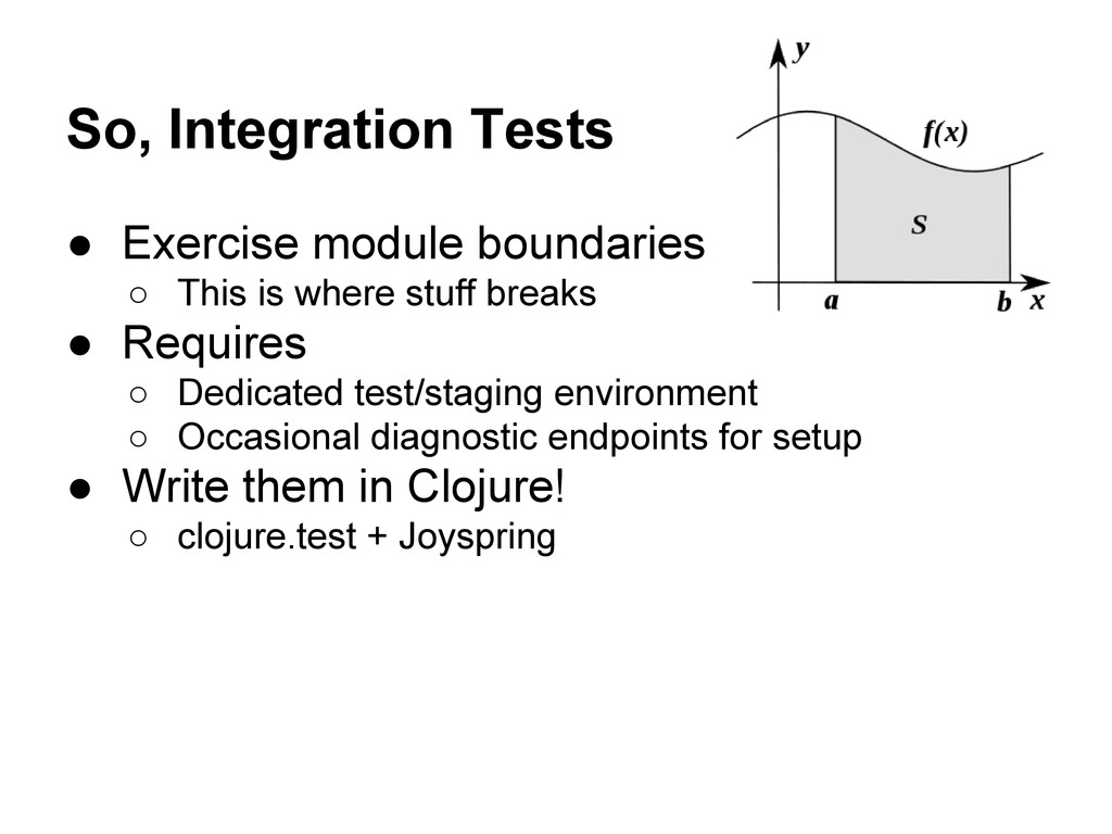 So, Integration Tests ● Exercise module boundar...