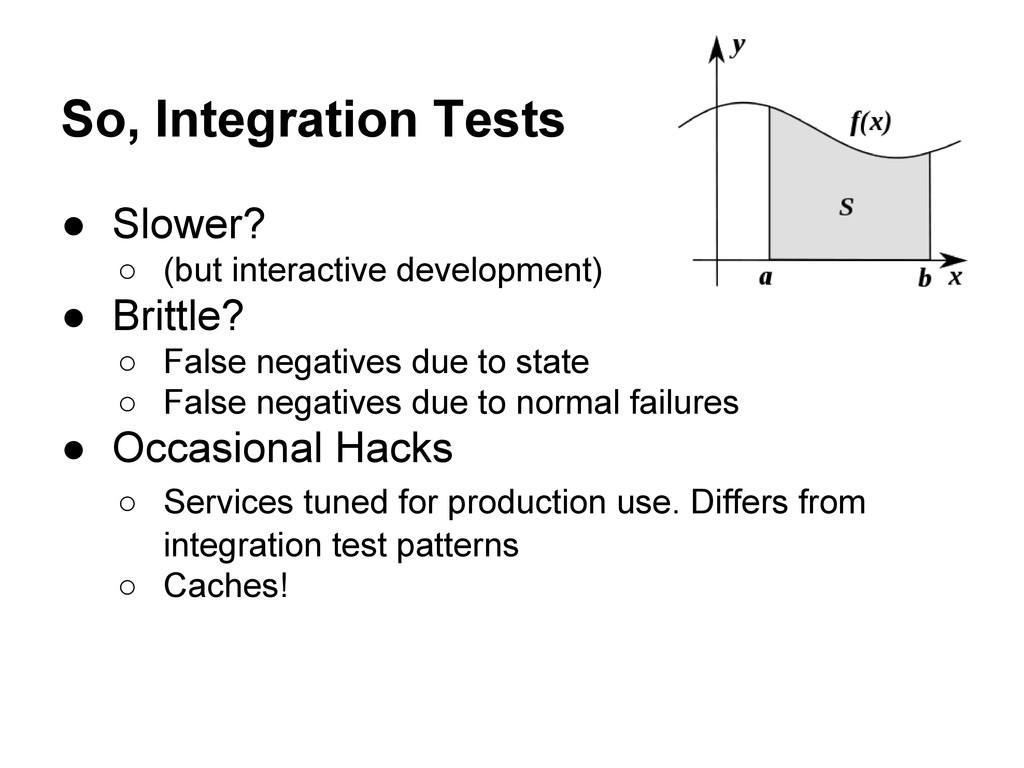 So, Integration Tests ● Slower? ○ (but interact...