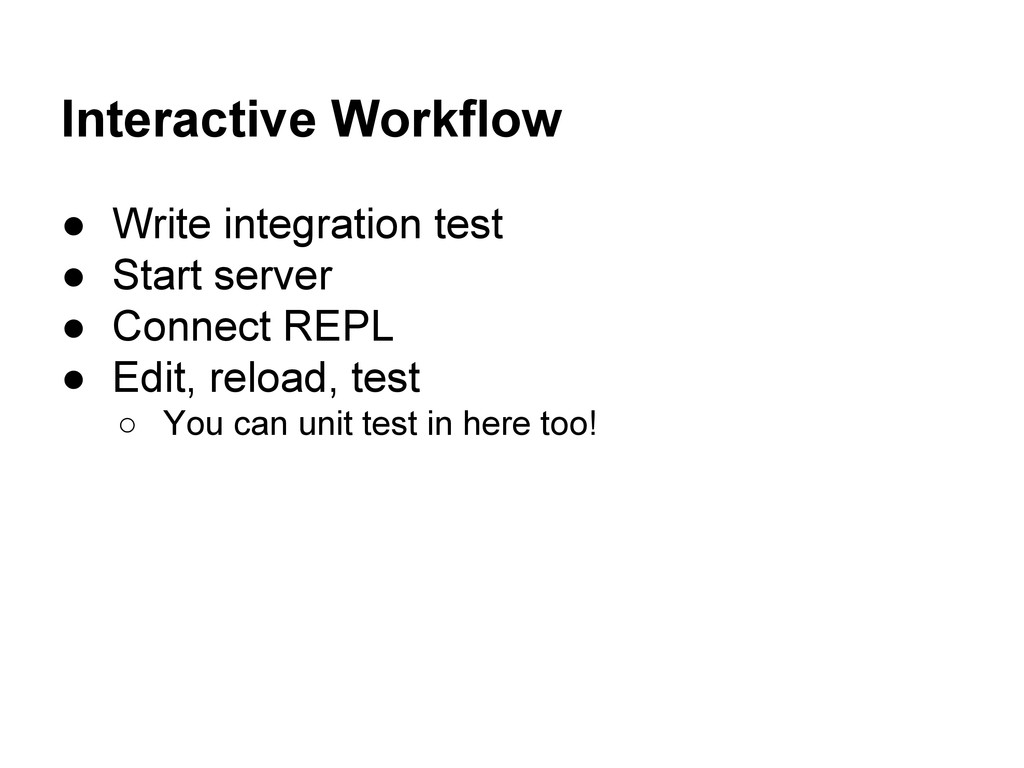Interactive Workflow ● Write integration test ●...