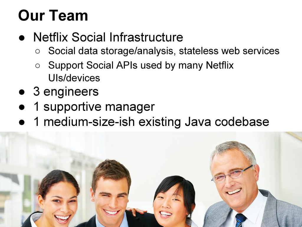Our Team ● Netflix Social Infrastructure ○ Soci...