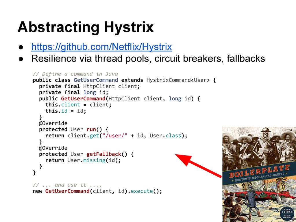 Abstracting Hystrix ● https://github.com/Netfli...