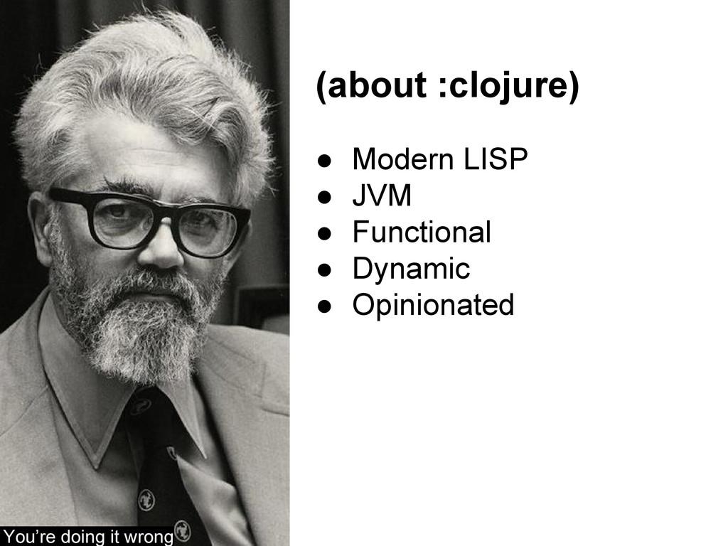 (about :clojure) ● Modern LISP ● JVM ● Function...
