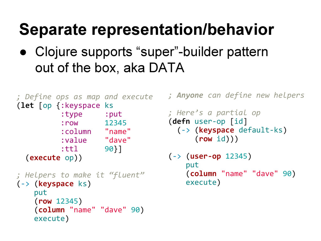 Separate representation/behavior ● Clojure supp...