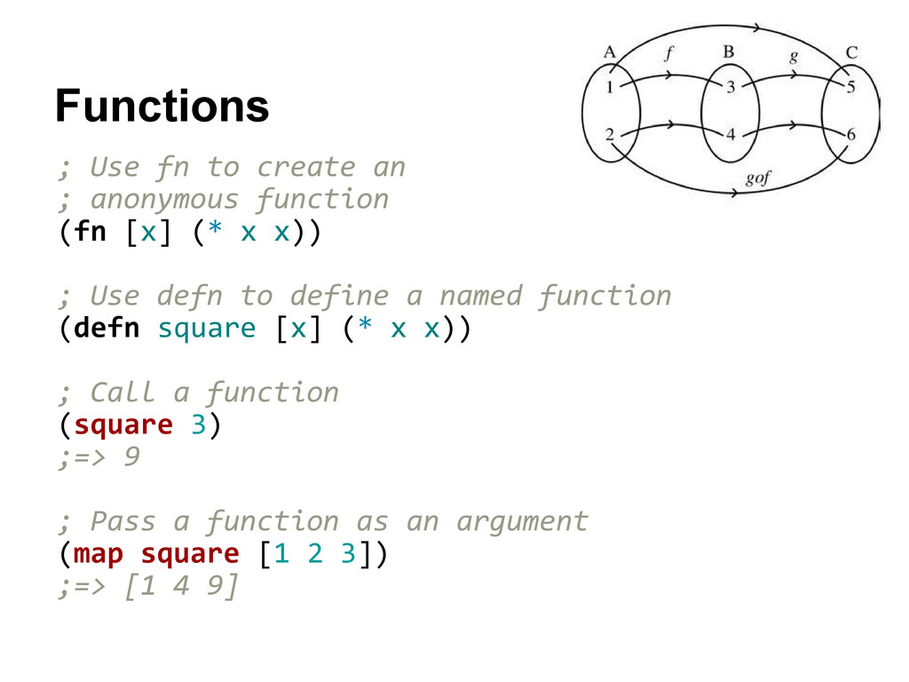 Functions ; Use fn to create an ; anonymous fun...