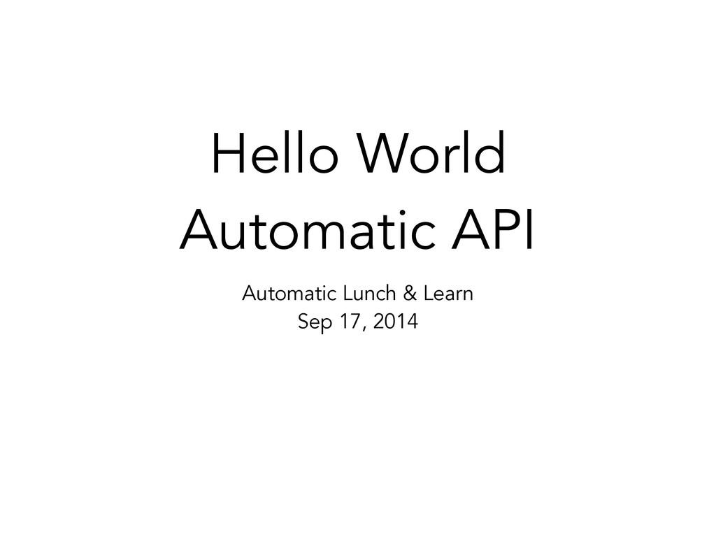 Hello World Automatic API Automatic Lunch & Lea...