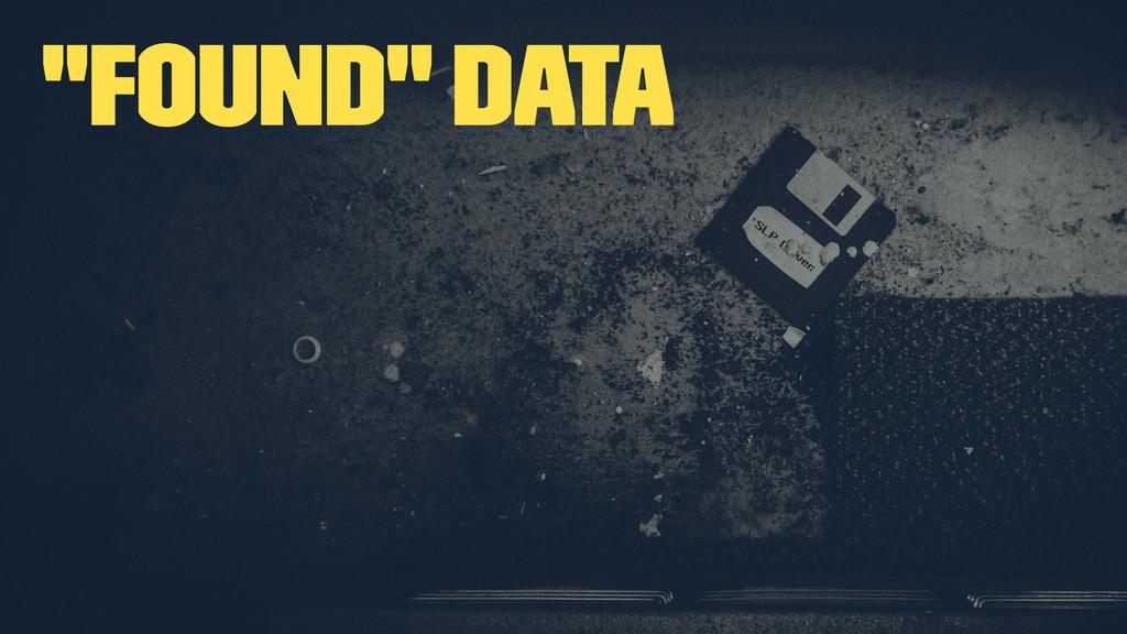 """""""Found"""" Data"""