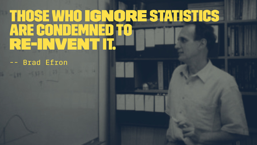 Those who ignore statistics are condemned to re...