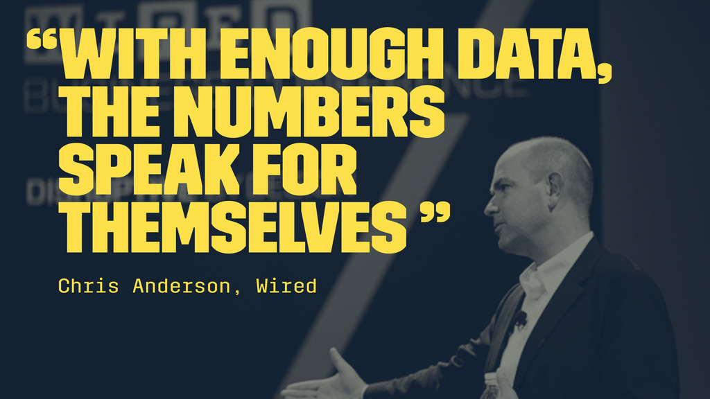 """""""With enough data, the numbers speak for themse..."""