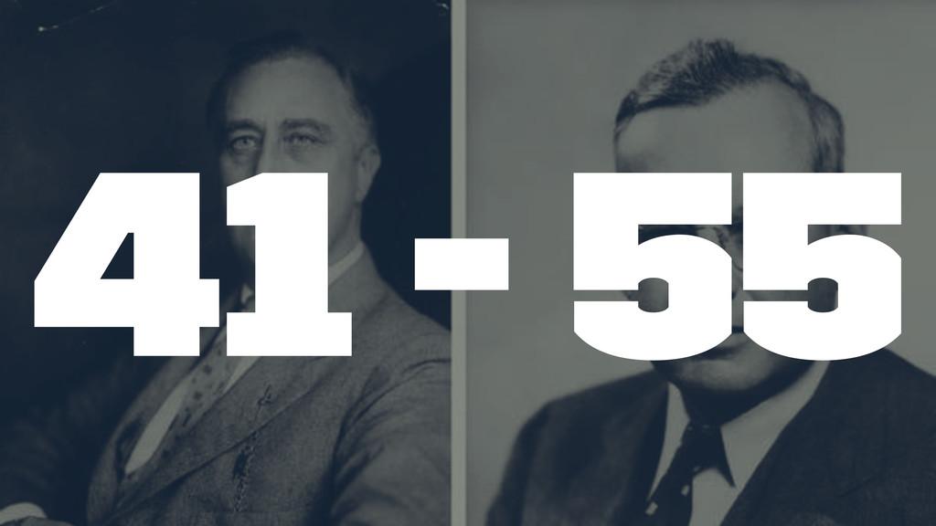41 - 55