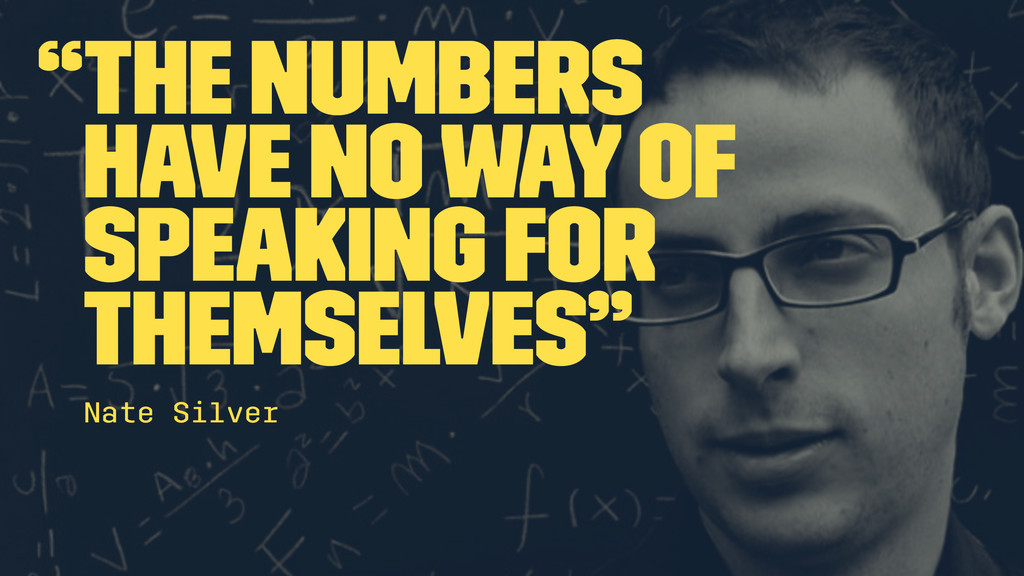 """""""The numbers have no way of speaking for themse..."""