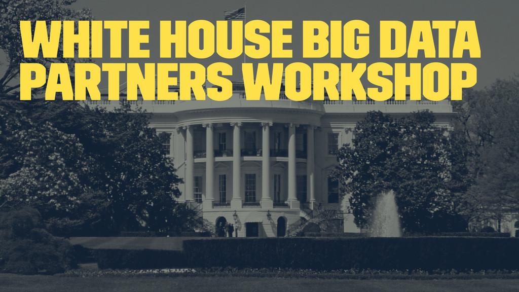 White House Big Data Partners Workshop