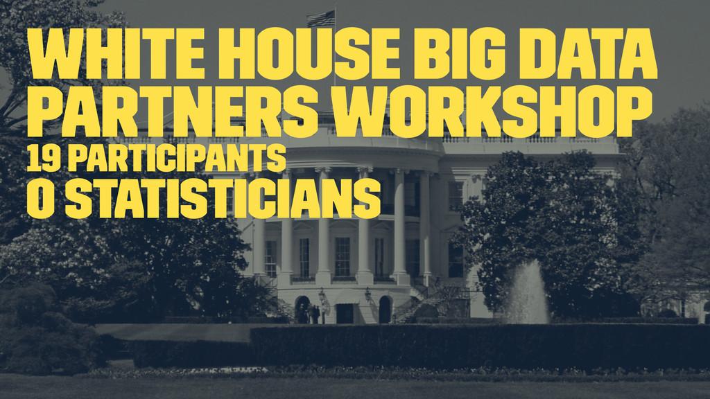 White House Big Data Partners Workshop 19 Parti...
