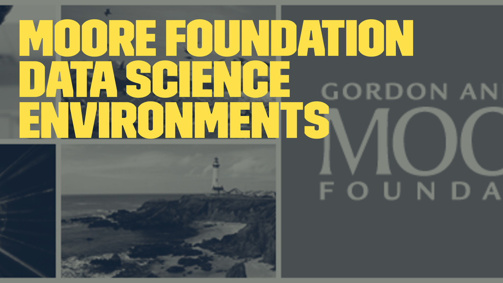 Moore Foundation Data Science Environments
