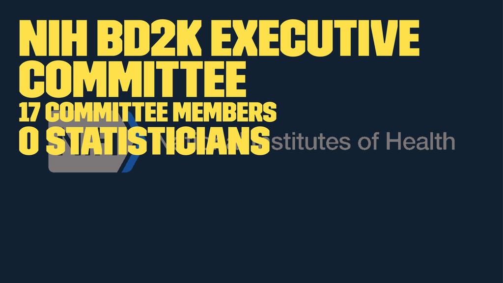 NIH BD2K Executive Committee 17 committee membe...