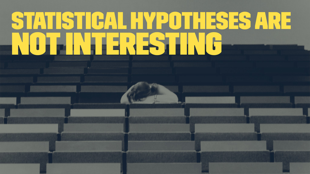 Statistical hypotheses are not interesting