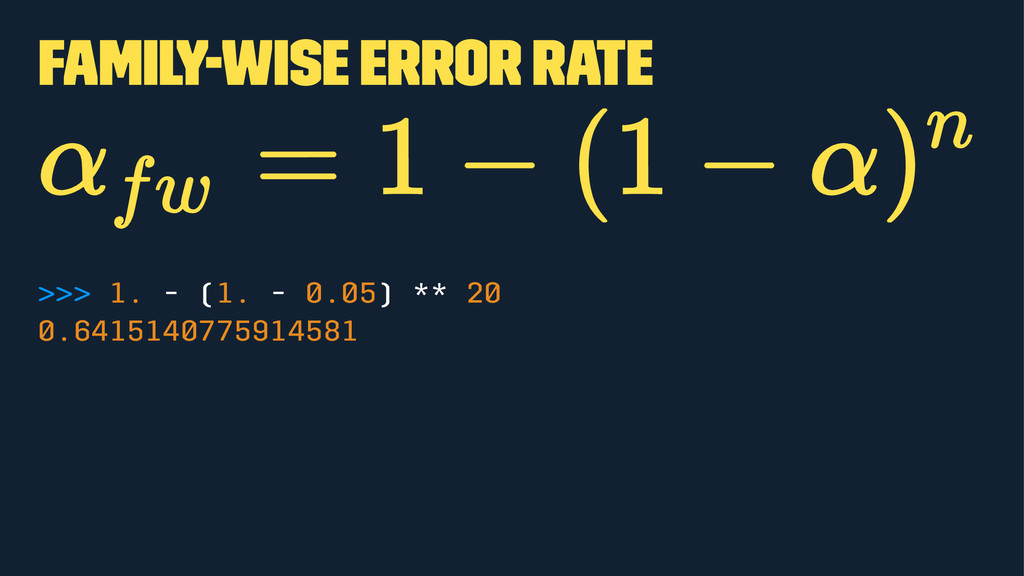 Family-wise Error Rate >>> 1. - (1. - 0.05) ** ...