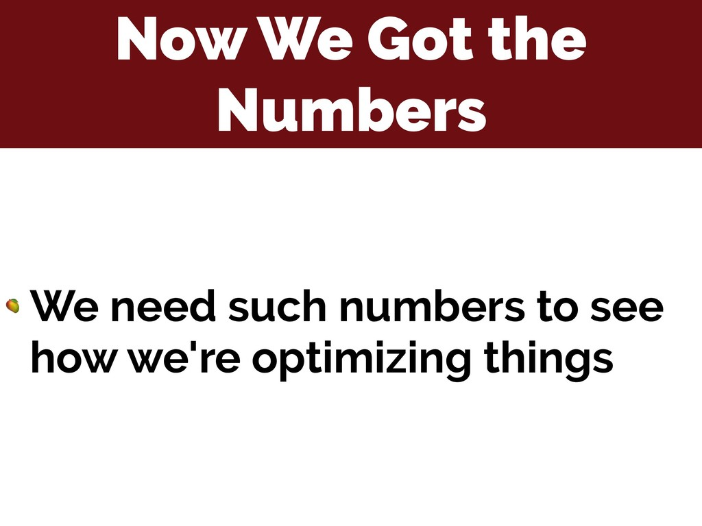 Now We Got the Numbers  We need such numbers to...