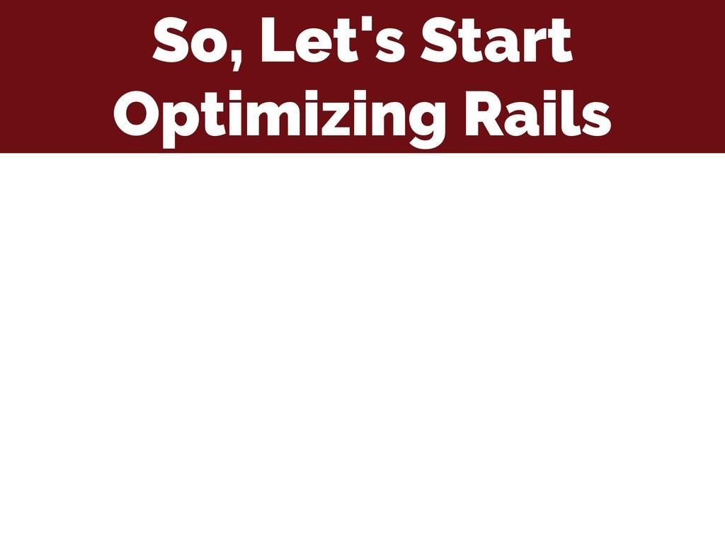 So, Let's Start Optimizing Rails