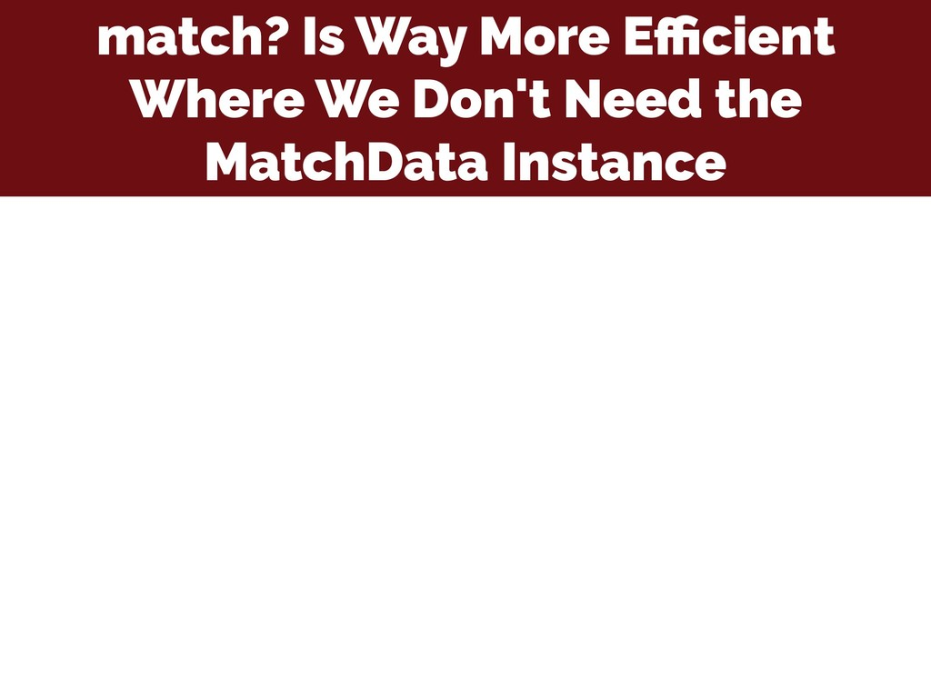 match? Is Way More Efficient Where We Don't Need ...