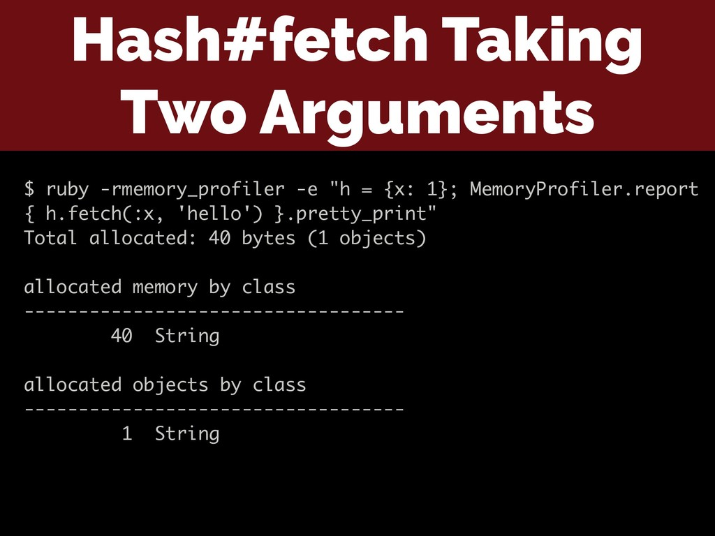 Hash#fetch Taking Two Arguments $ ruby -rmemory...