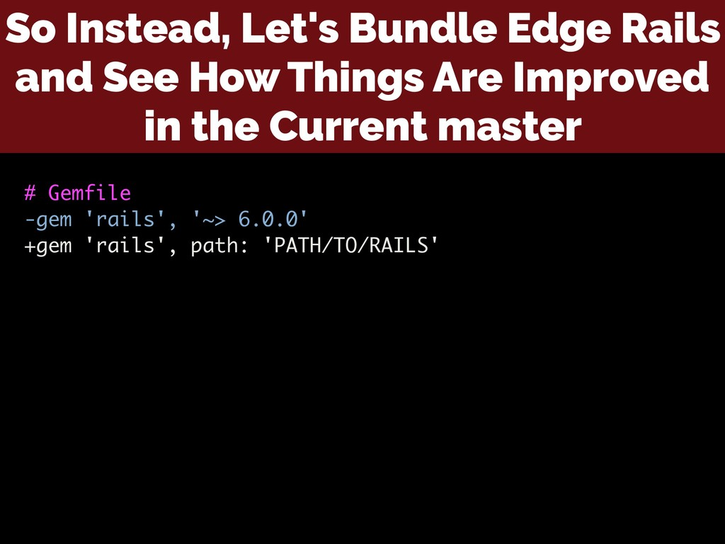 So Instead, Let's Bundle Edge Rails and See How...
