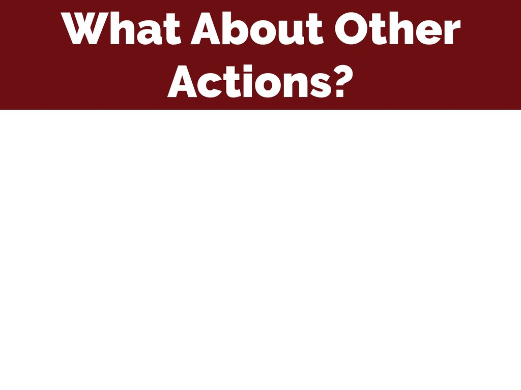 What About Other Actions?
