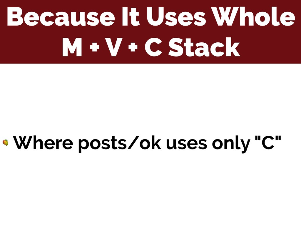 Because It Uses Whole M + V + C Stack  Where po...