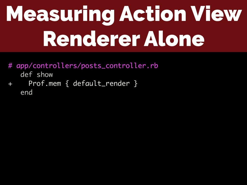 Measuring Action View Renderer Alone # app/cont...