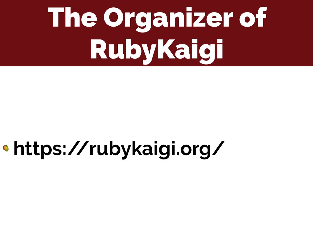 The Organizer of RubyKaigi  https:/ /rubykaigi....
