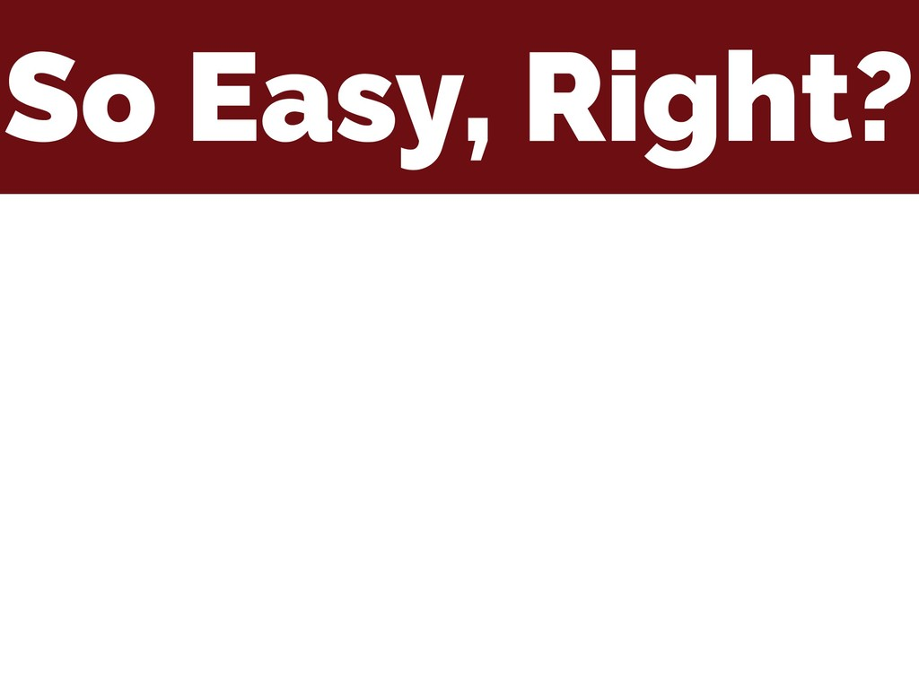 So Easy, Right?
