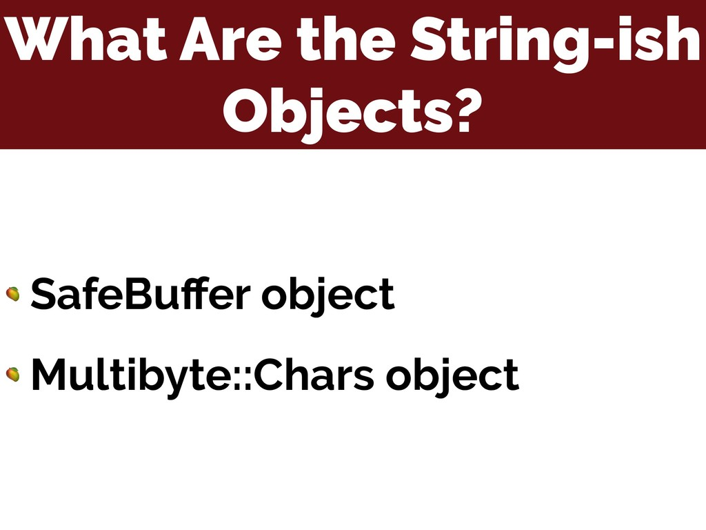 What Are the String-ish Objects?  SafeBuffer obj...