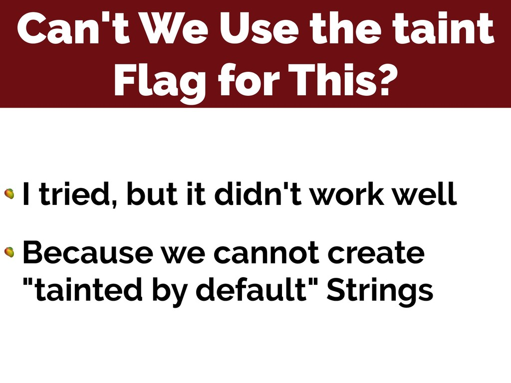 Can't We Use the taint Flag for This?  I tried,...
