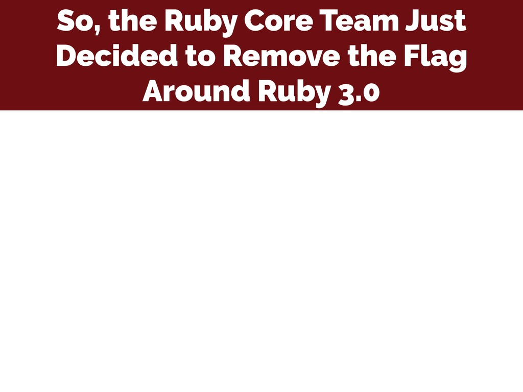 So, the Ruby Core Team Just Decided to Remove t...