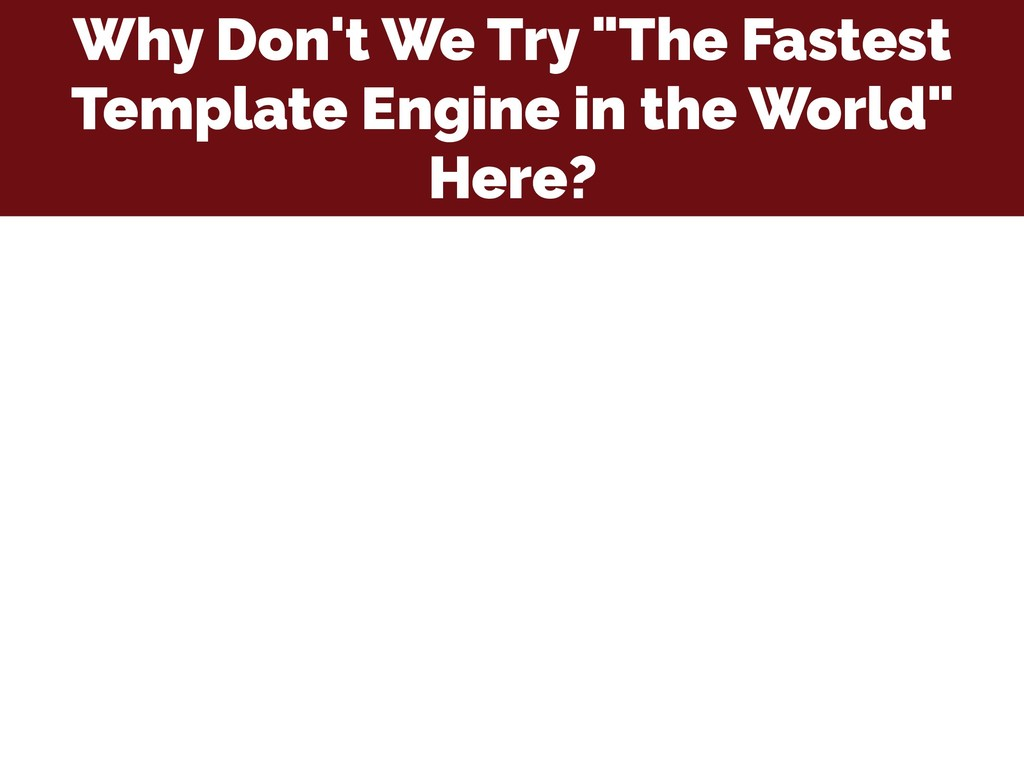 """Why Don't We Try """"The Fastest Template Engine i..."""