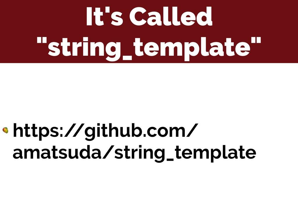 "It's Called ""string_template""  https:/ /github...."