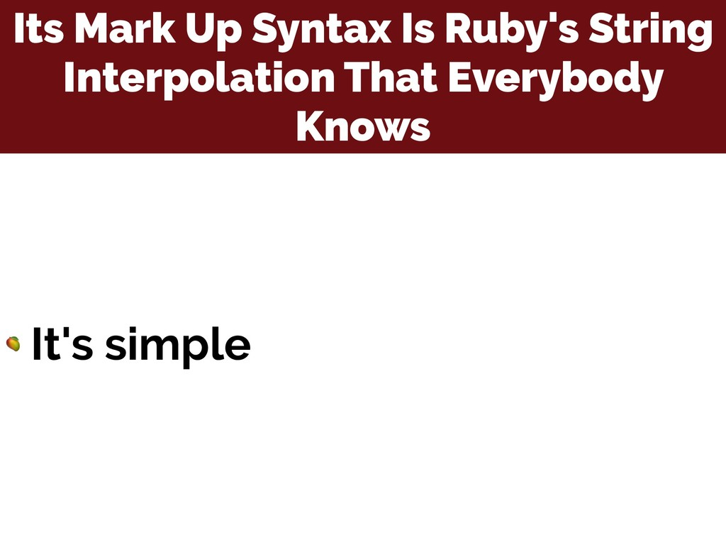 Its Mark Up Syntax Is Ruby's String Interpolati...