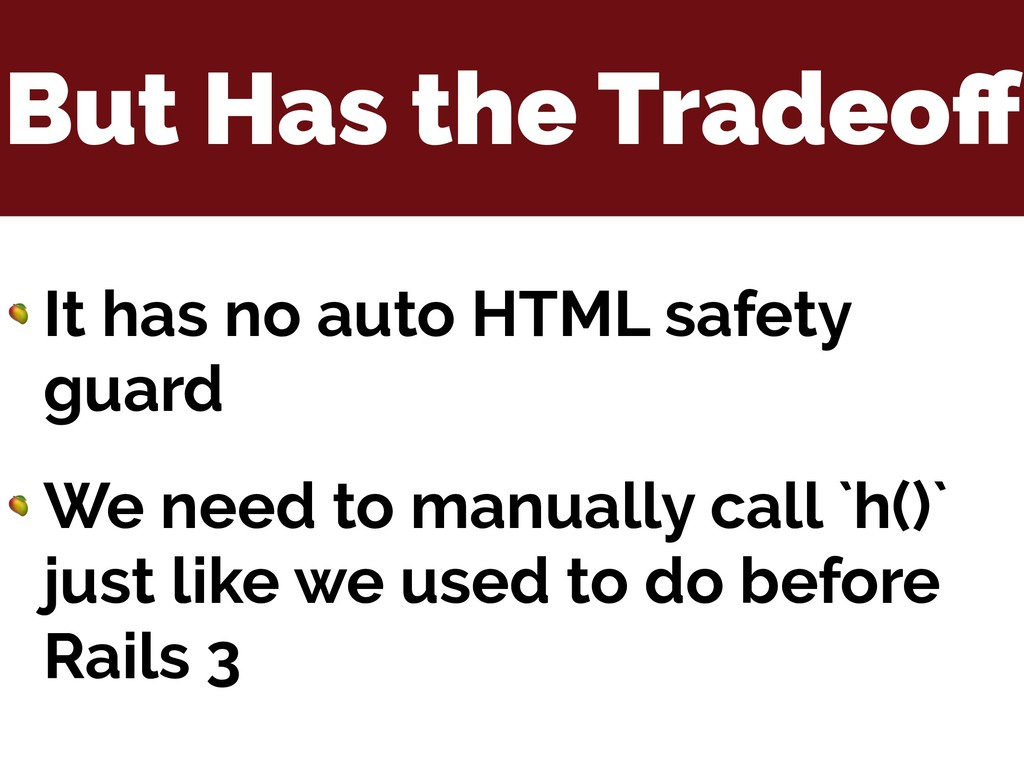 But Has the Tradeoff  It has no auto HTML safety...