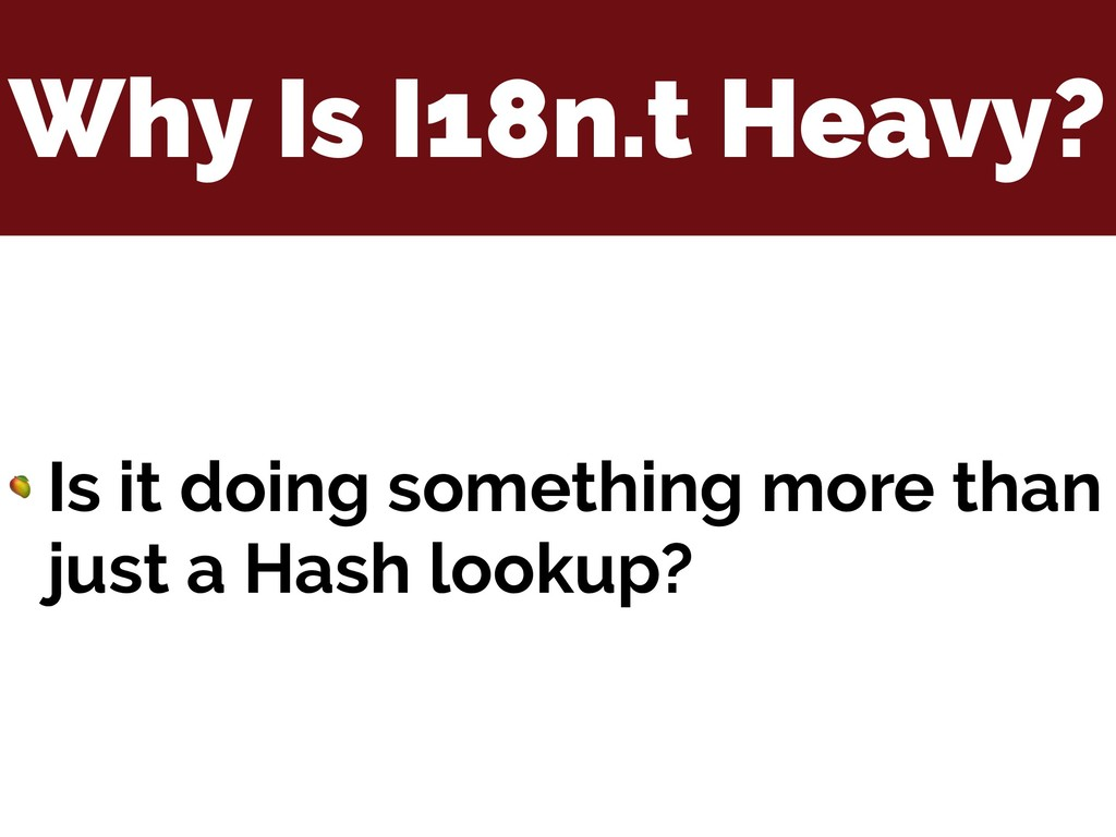 Why Is I18n.t Heavy?  Is it doing something mor...